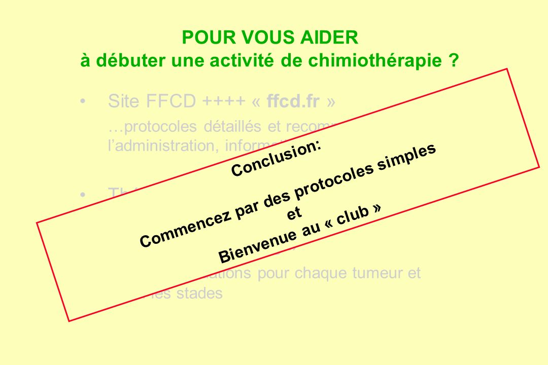 POUR VOUS AIDER à débuter une activité de chimiothérapie ? Site FFCD ++++ « ffcd.fr » …protocoles détaillés et recommandations pour ladministration, i