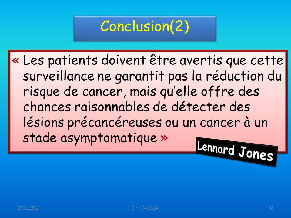 25/01/2014Dr H.SAOULA47 Conclusion(2) « Les patients doivent être avertis que cette surveillance ne garantit pas la réduction du risque de cancer, mai