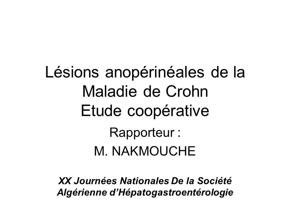 Lésions anopérinéales de la Maladie de Crohn Etude coopérative Rapporteur : M. NAKMOUCHE XX Journées Nationales De la Société Algérienne dHépatogastro