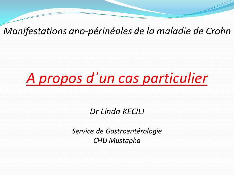 A propos d΄un cas particulier Dr Linda KECILI Service de Gastroentérologie CHU Mustapha Manifestations ano-périnéales de la maladie de Crohn