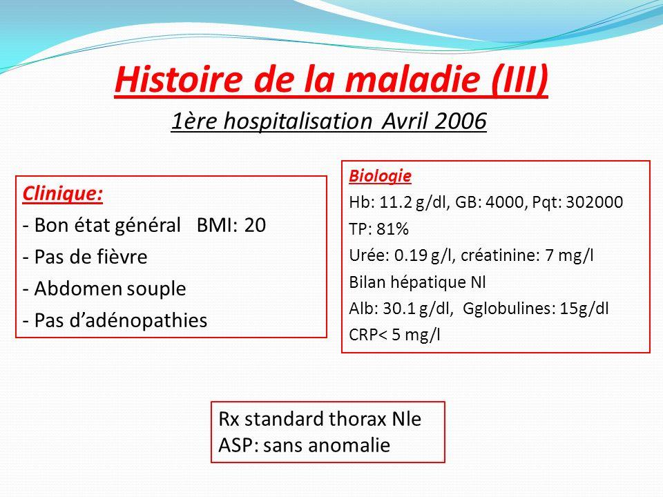 Histoire de la maladie (III) Clinique: - Bon état général BMI: 20 - Pas de fièvre - Abdomen souple - Pas dadénopathies Biologie Hb: 11.2 g/dl, GB: 400