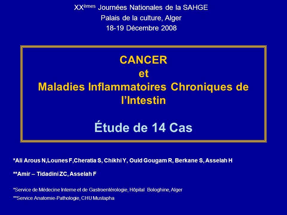 CANCER et Maladies Inflammatoires Chroniques de lIntestin Étude de 14 Cas *Ali Arous N,Lounes F,Cheratia S, Chikhi Y, Ould Gougam R, Berkane S, Assela