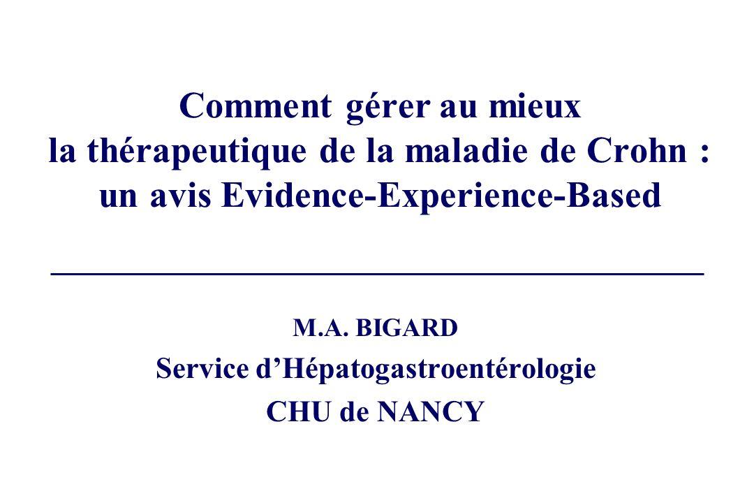 Comment gérer au mieux la thérapeutique de la maladie de Crohn : un avis Evidence-Experience-Based M.A. BIGARD Service dHépatogastroentérologie CHU de