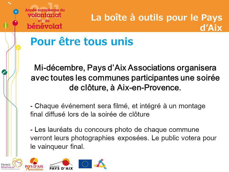 Pour être tous unis Mi-décembre, Pays dAix Associations organisera avec toutes les communes participantes une soirée de clôture, à Aix-en-Provence. -