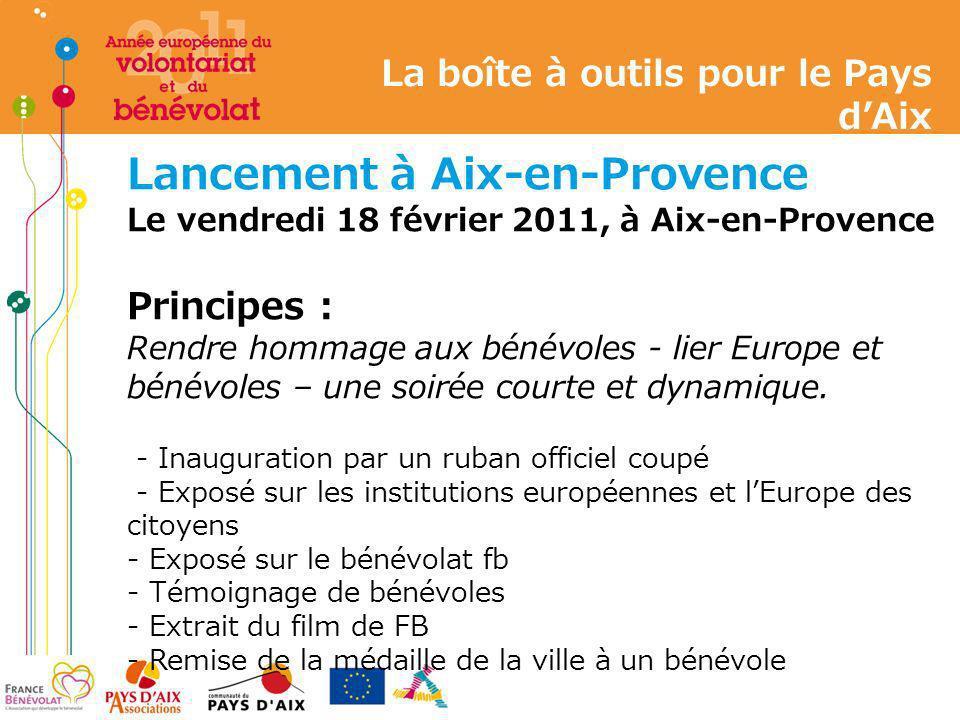 La boîte à outils pour le Pays dAix Lancement à Aix-en-Provence Le vendredi 18 février 2011, à Aix-en-Provence Principes : Rendre hommage aux bénévole