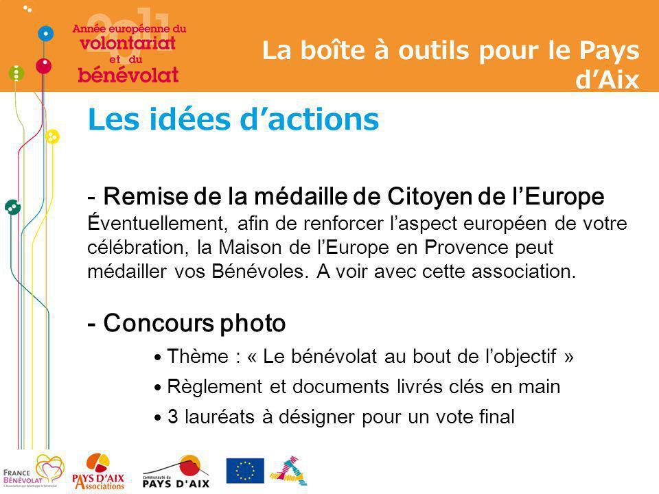 Les idées dactions - Remise de la médaille de Citoyen de lEurope Éventuellement, afin de renforcer laspect européen de votre célébration, la Maison de
