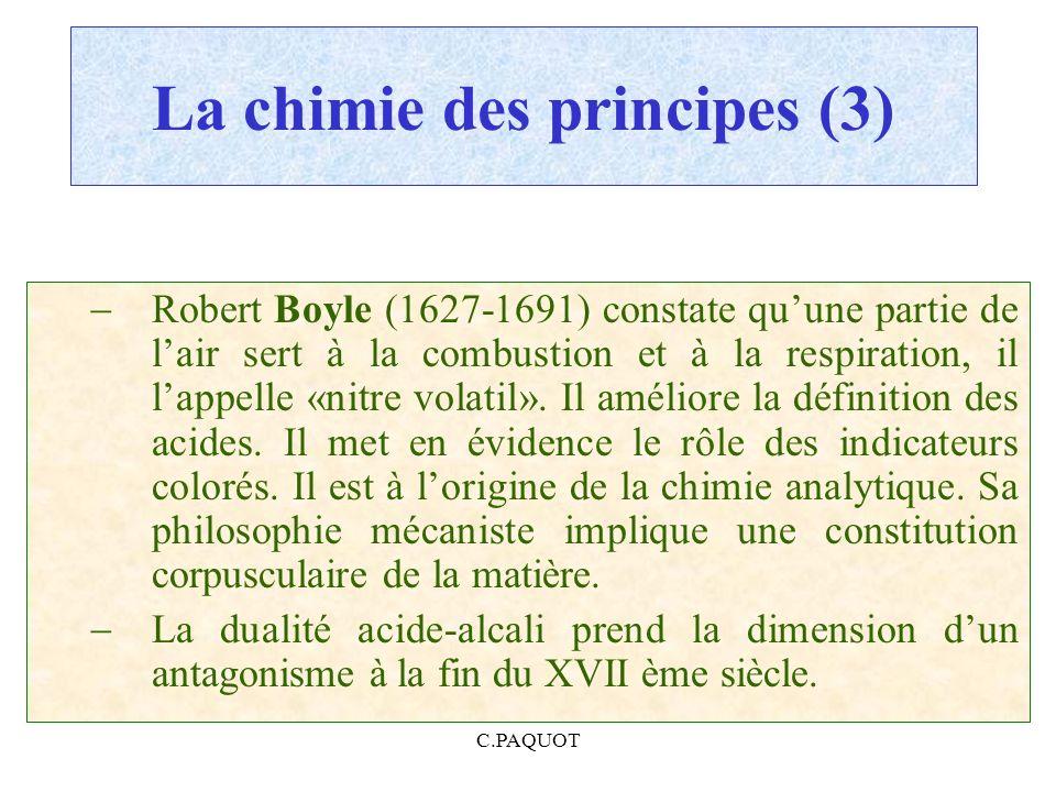 C.PAQUOT La chimie des principes (3) Robert Boyle (1627-1691) constate quune partie de lair sert à la combustion et à la respiration, il lappelle «nit