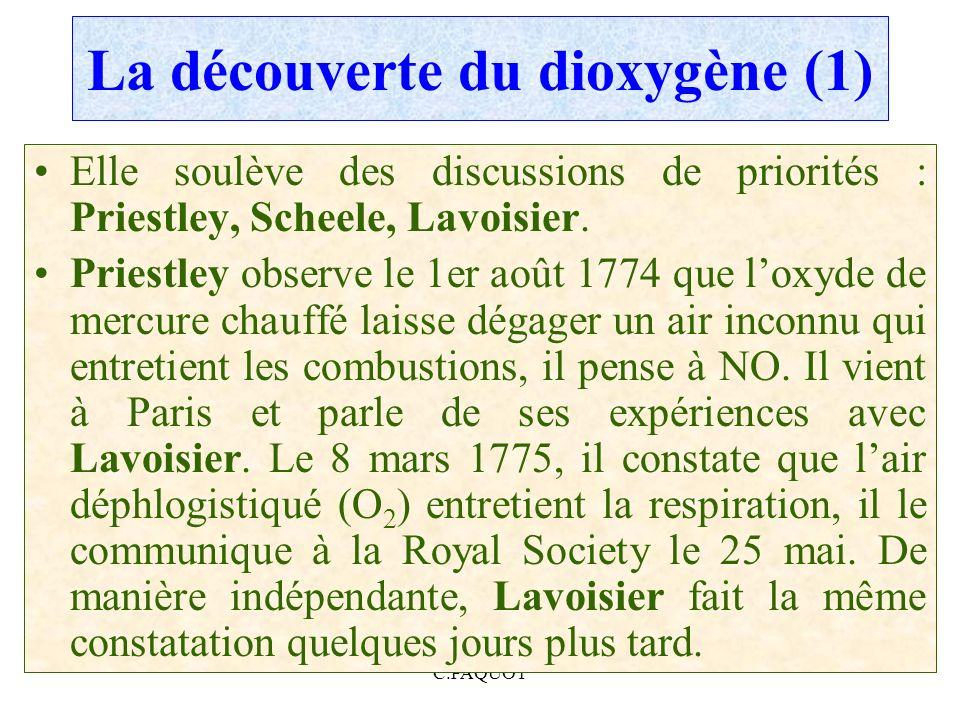 C.PAQUOT La découverte du dioxygène (1) Elle soulève des discussions de priorités : Priestley, Scheele, Lavoisier. Priestley observe le 1er août 1774