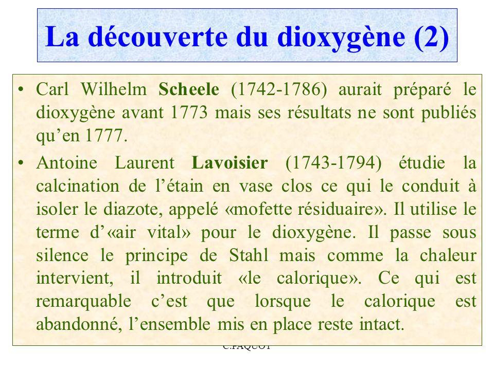 C.PAQUOT La découverte du dioxygène (2) Carl Wilhelm Scheele (1742-1786) aurait préparé le dioxygène avant 1773 mais ses résultats ne sont publiés que