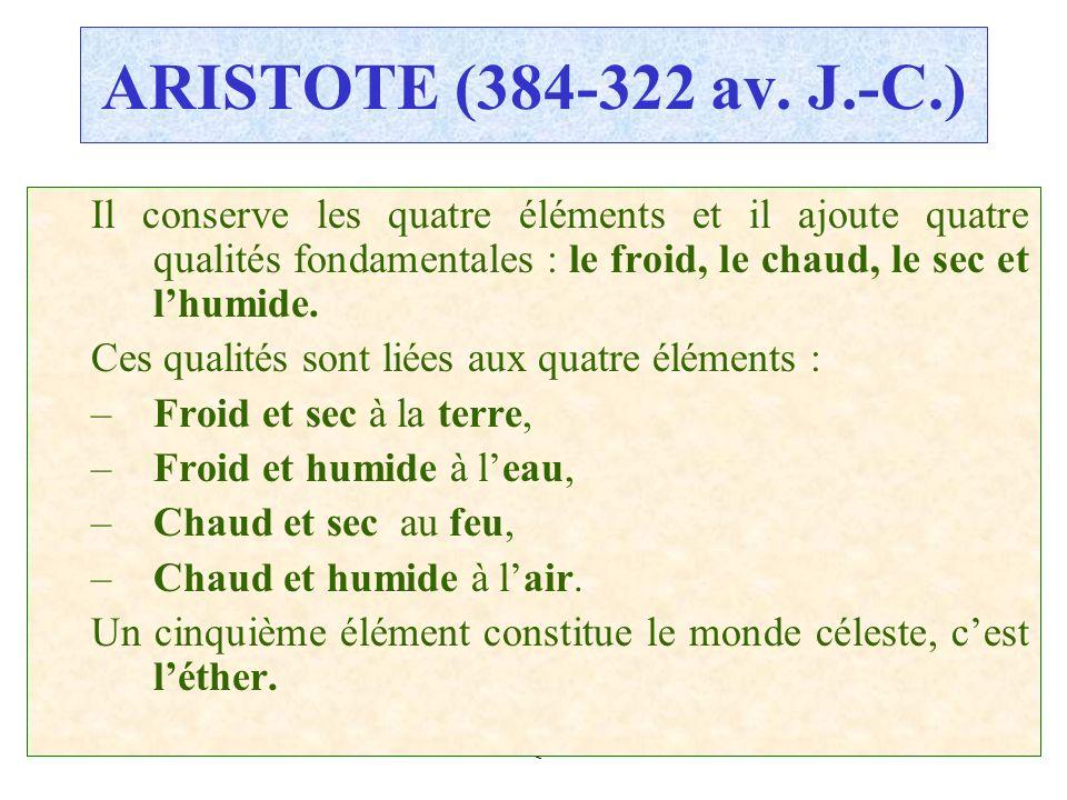 C.PAQUOT ARISTOTE (384-322 av. J.-C.) Il conserve les quatre éléments et il ajoute quatre qualités fondamentales : le froid, le chaud, le sec et lhumi