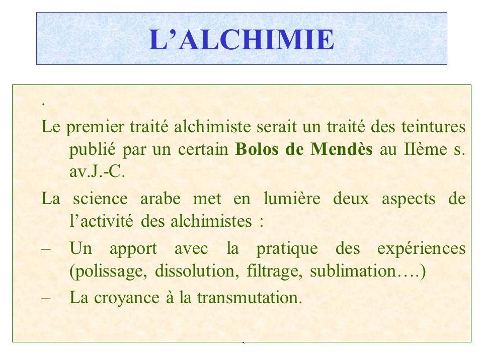 C.PAQUOT LALCHIMIE. Le premier traité alchimiste serait un traité des teintures publié par un certain Bolos de Mendès au IIème s. av.J.-C. La science