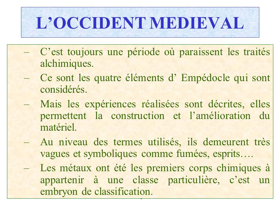 C.PAQUOT LOCCIDENT MEDIEVAL –Cest toujours une période où paraissent les traités alchimiques. –Ce sont les quatre éléments d Empédocle qui sont consid