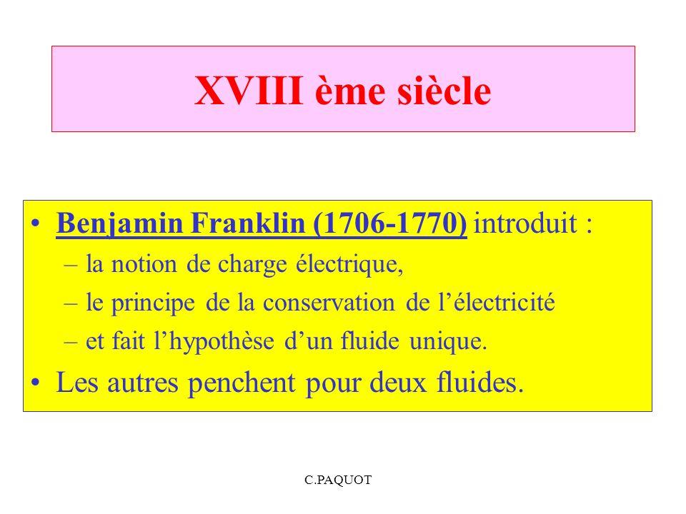 C.PAQUOT Benjamin Franklin (1706-1770) introduit : –la notion de charge électrique, –le principe de la conservation de lélectricité –et fait lhypothès