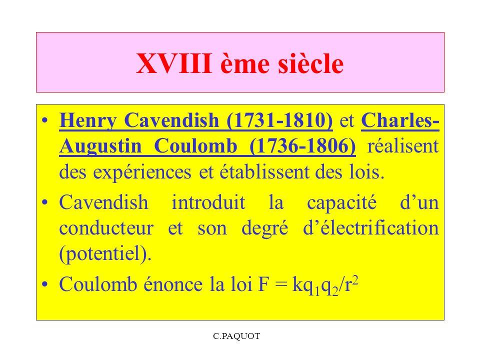 C.PAQUOT XVIII ème siècle Henry Cavendish (1731-1810) et Charles- Augustin Coulomb (1736-1806) réalisent des expériences et établissent des lois. Cave