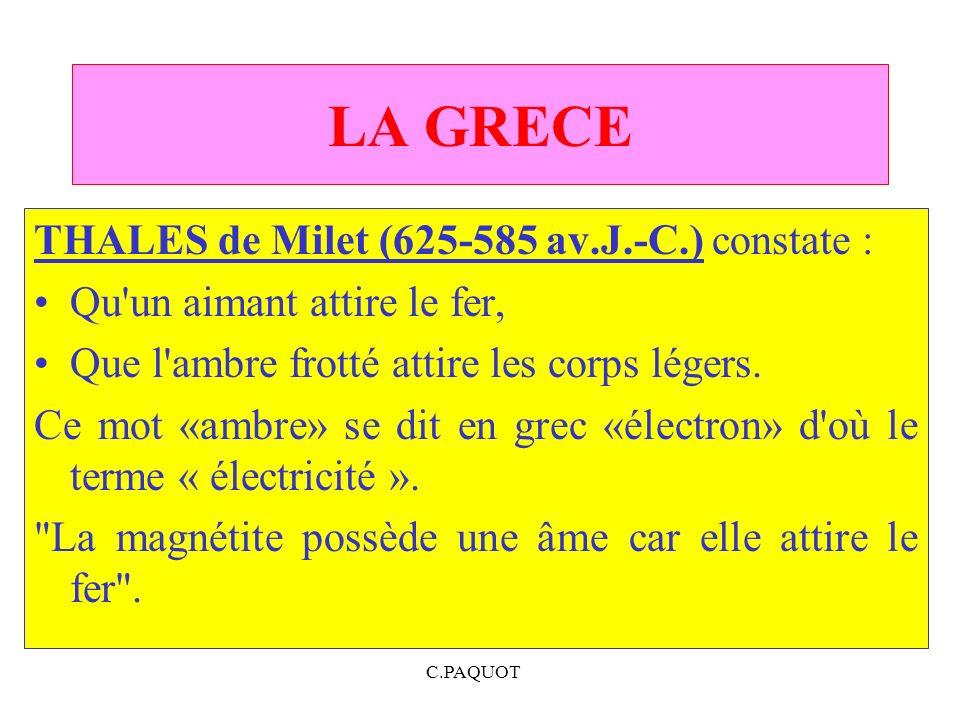 C.PAQUOT LA GRECE THALES de Milet (625 585 av.J. C.) constate : Qu'un aimant attire le fer, Que l'ambre frotté attire les corps légers. Ce mot «ambre»