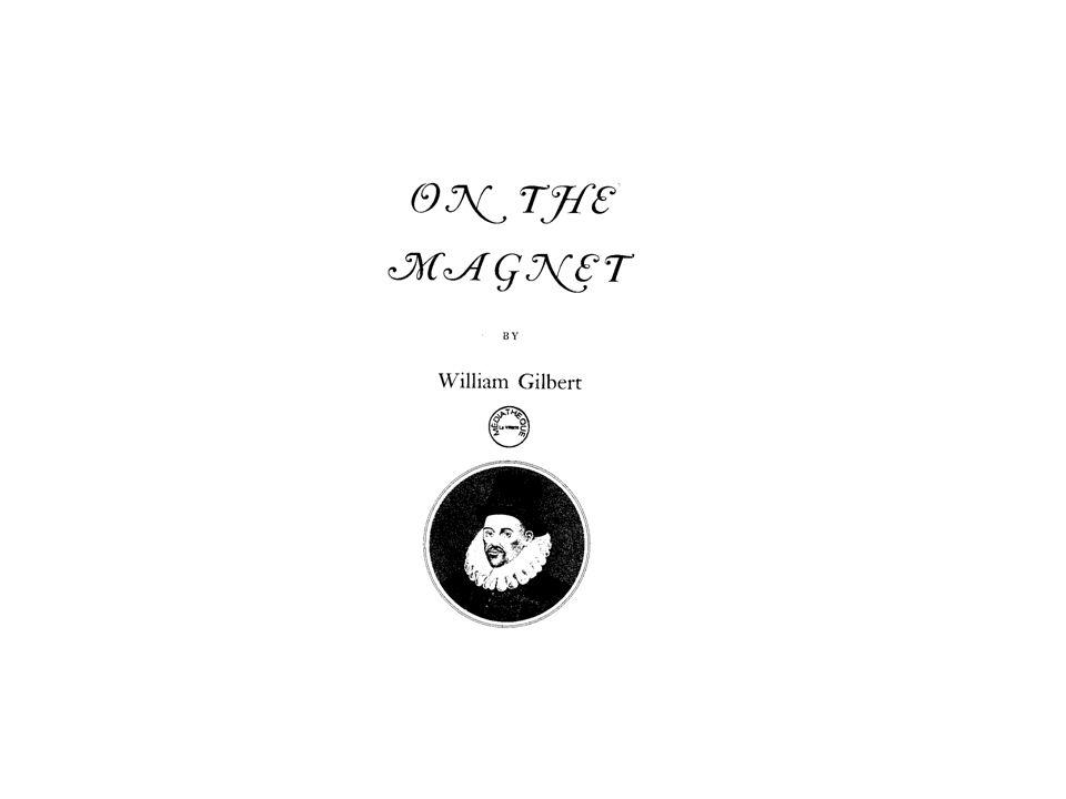 MAGNETISME (4) En 1600, William GILBERT (1540 1603) fait paraître un ouvrage : «De Magnete magnetecisque corpiribus et magno magnete tellure» qui est