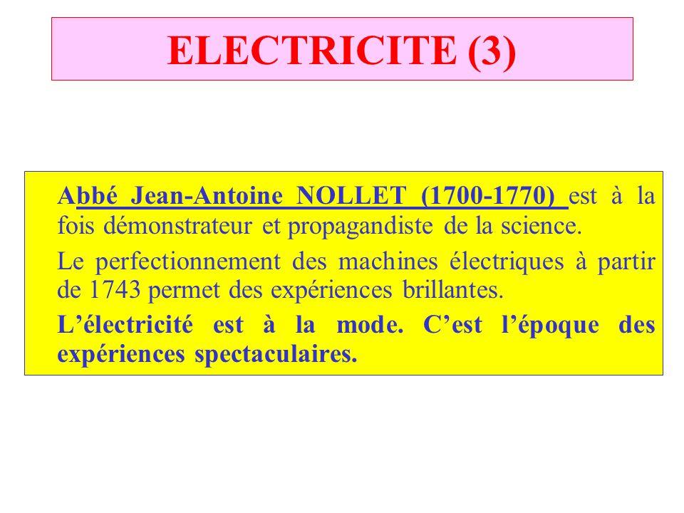 XVIII ème siècle Grande évolution grâce à : –Des expérimentateurs, –Des vulgarisateurs, –Des théoriciens.