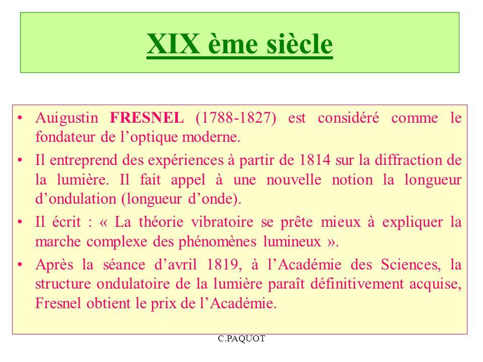 XIX ème siècle Auigustin FRESNEL (1788-1827) est considéré comme le fondateur de loptique moderne. Il entreprend des expériences à partir de 1814 sur