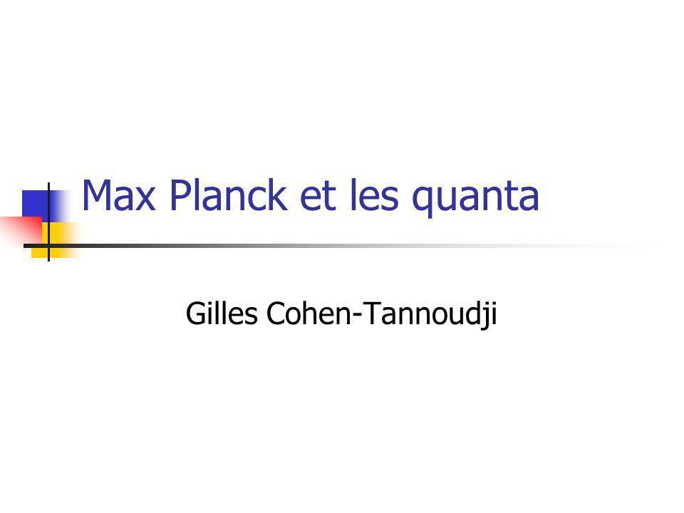 Max Planck et les quanta Gilles Cohen-Tannoudji