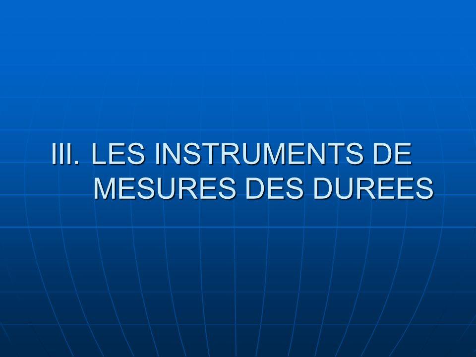 III. LES INSTRUMENTS DE MESURES DES DUREES