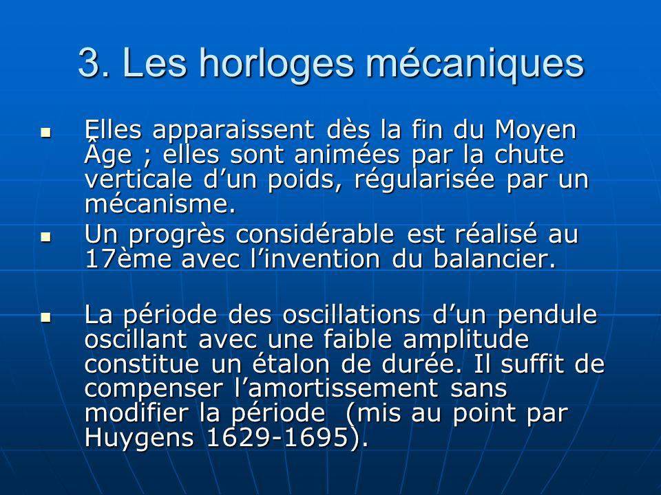 3. Les horloges mécaniques Elles apparaissent dès la fin du Moyen Âge ; elles sont animées par la chute verticale dun poids, régularisée par un mécani