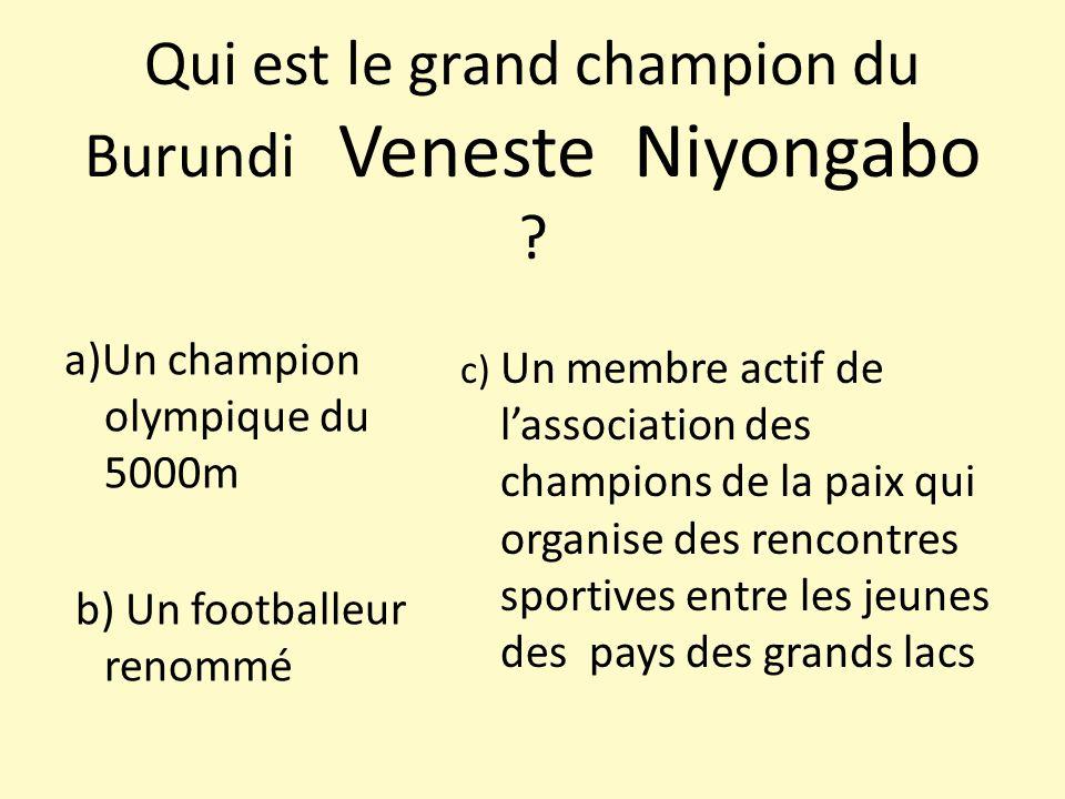 Qui est le grand champion du Burundi Veneste Niyongabo ? a)Un champion olympique du 5000m b) Un footballeur renommé c) Un membre actif de lassociation