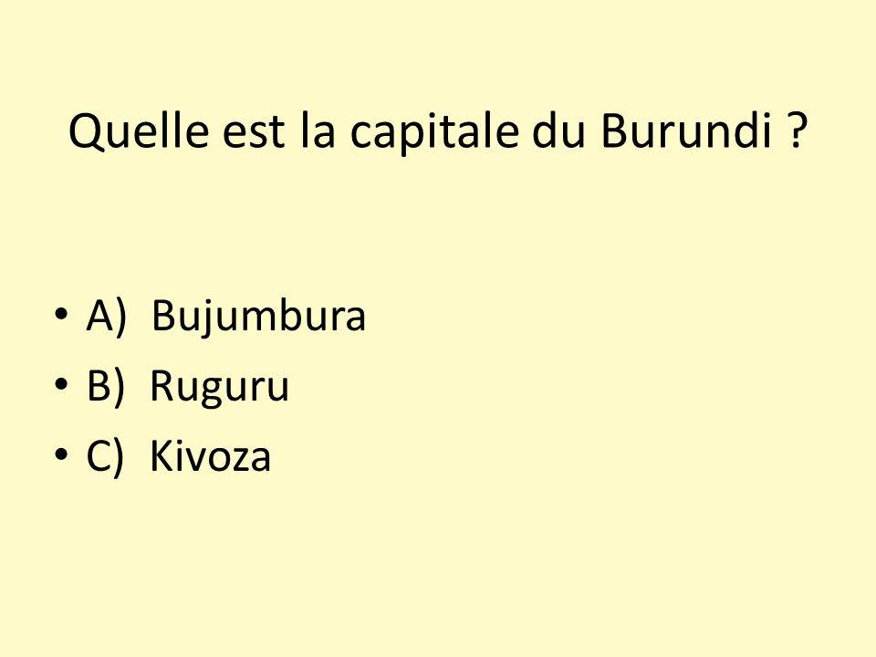 Quelle est la capitale du Burundi ? A) Bujumbura B) Ruguru C) Kivoza