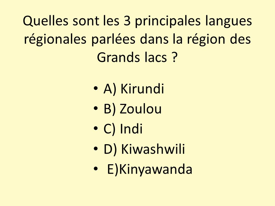 Quelles sont les 3 principales langues régionales parlées dans la région des Grands lacs ? A) Kirundi B) Zoulou C) Indi D) Kiwashwili E)Kinyawanda