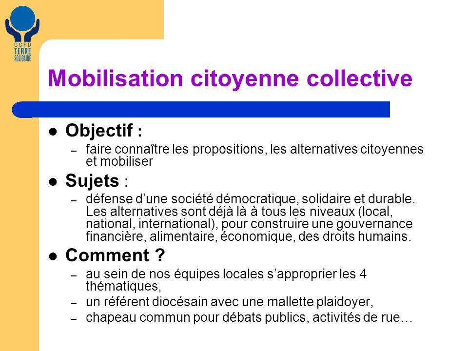 Mobilisation citoyenne collective Objectif : – faire connaître les propositions, les alternatives citoyennes et mobiliser Sujets : – défense dune société démocratique, solidaire et durable.