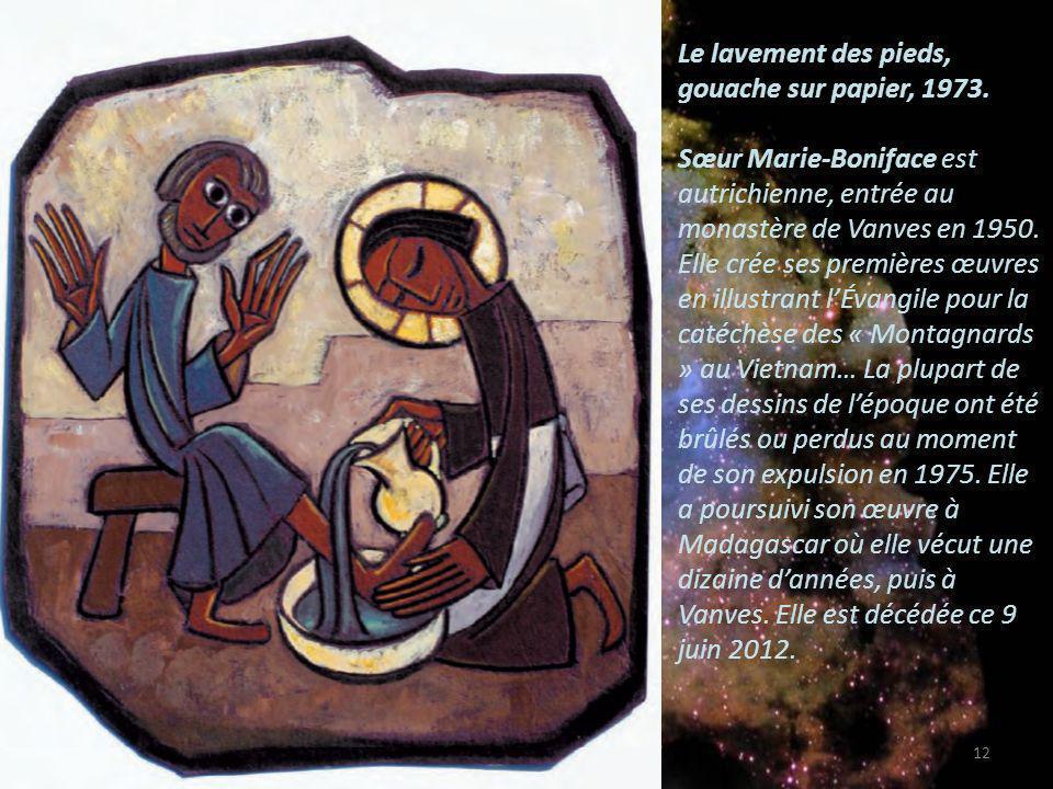 Le lavement des pieds, gouache sur papier, 1973. Sœur Marie-Boniface est autrichienne, entrée au monastère de Vanves en 1950. Elle crée ses premières