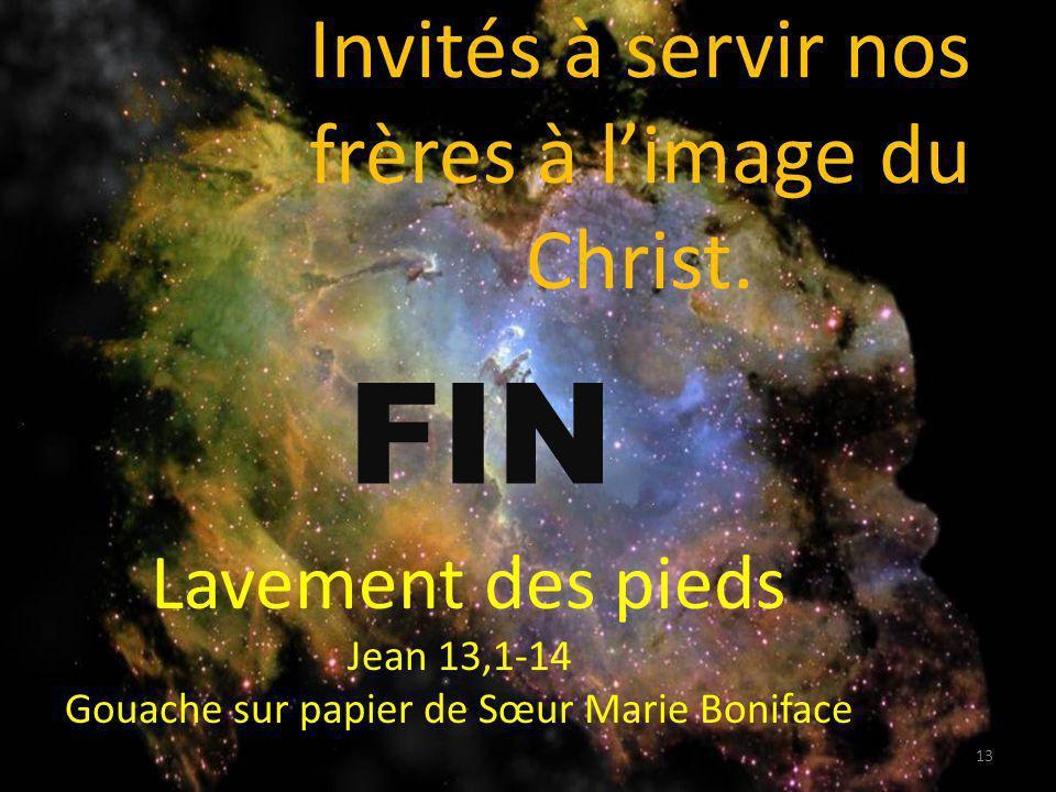 Invités à servir nos frères à limage du Christ. Lavement des pieds Jean 13,1-14 Gouache sur papier de Sœur Marie Boniface FIN 13