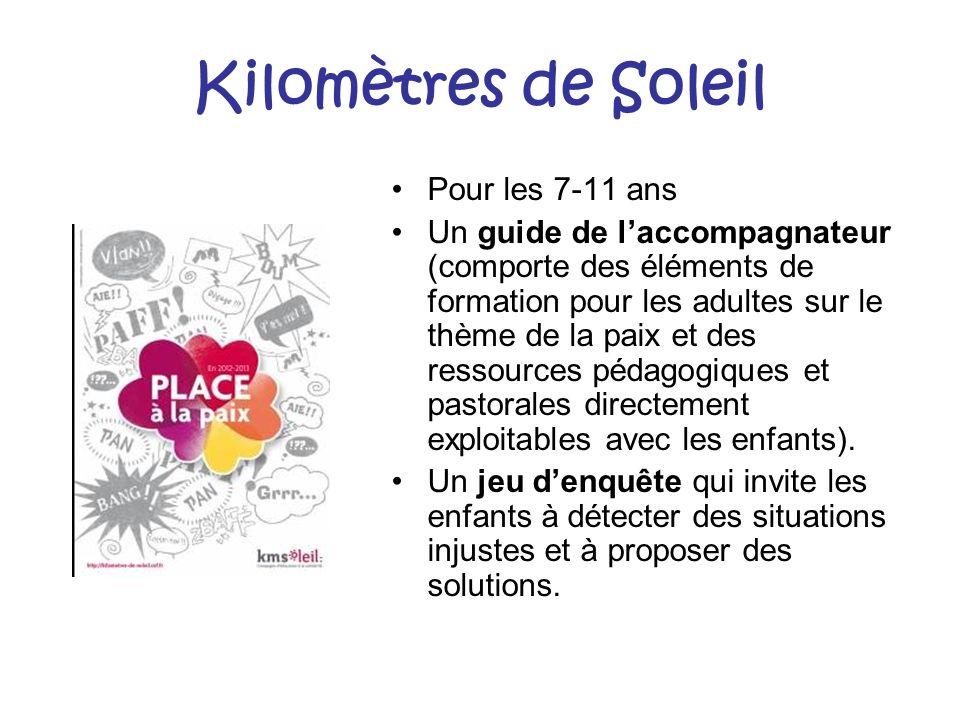 Kilomètres de Soleil Pour les 7-11 ans Un guide de laccompagnateur (comporte des éléments de formation pour les adultes sur le thème de la paix et des ressources pédagogiques et pastorales directement exploitables avec les enfants).