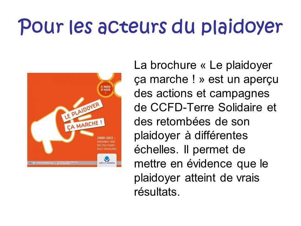 Pour les acteurs du plaidoyer La brochure « Le plaidoyer ça marche ! » est un aperçu des actions et campagnes de CCFD-Terre Solidaire et des retombées