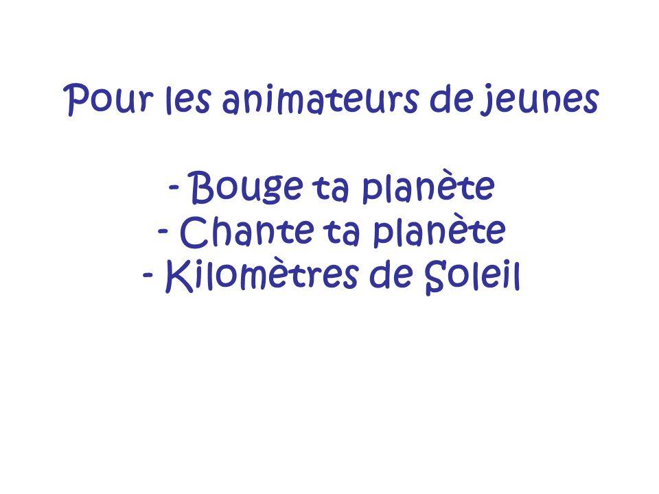 Pour les animateurs de jeunes - Bouge ta planète - Chante ta planète - Kilomètres de Soleil