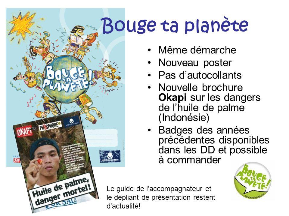 Bouge ta planète Même démarche Nouveau poster Pas dautocollants Nouvelle brochure Okapi sur les dangers de lhuile de palme (Indonésie) Badges des anné
