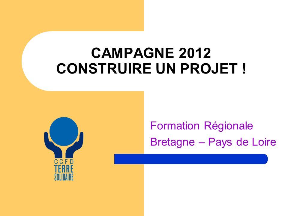CAMPAGNE 2012 CONSTRUIRE UN PROJET ! Formation Régionale Bretagne – Pays de Loire