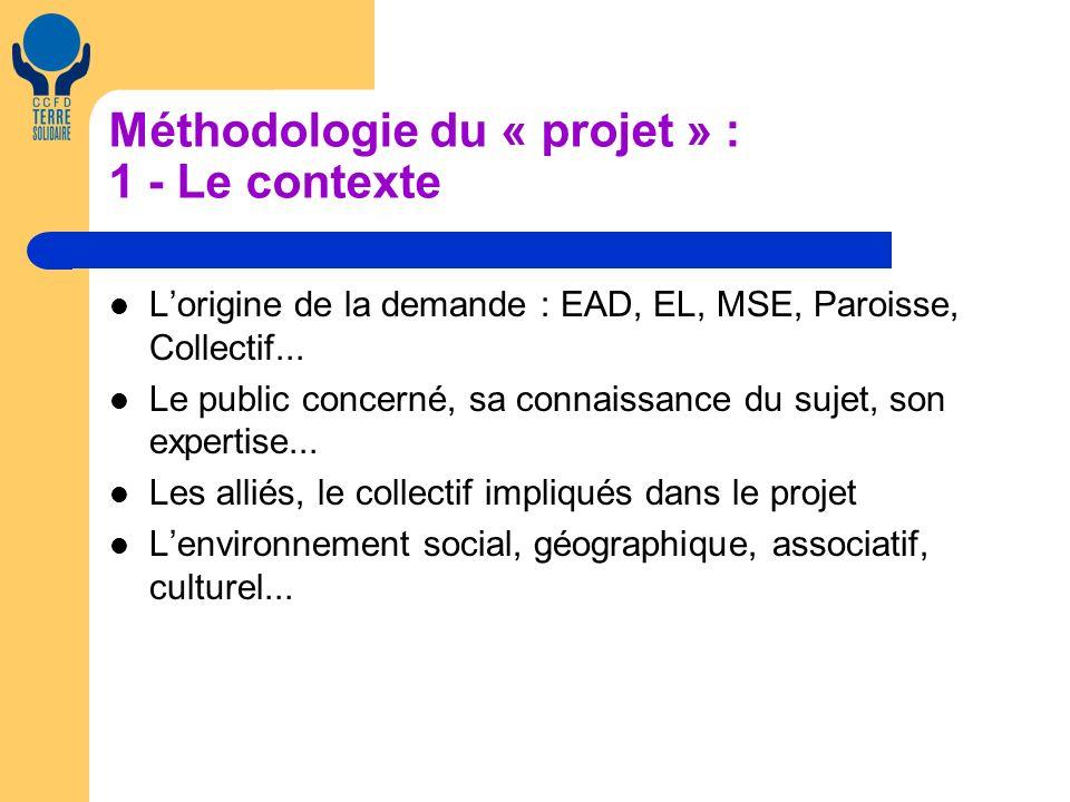 Méthodologie du « projet » : 1 - Le contexte Lorigine de la demande : EAD, EL, MSE, Paroisse, Collectif...