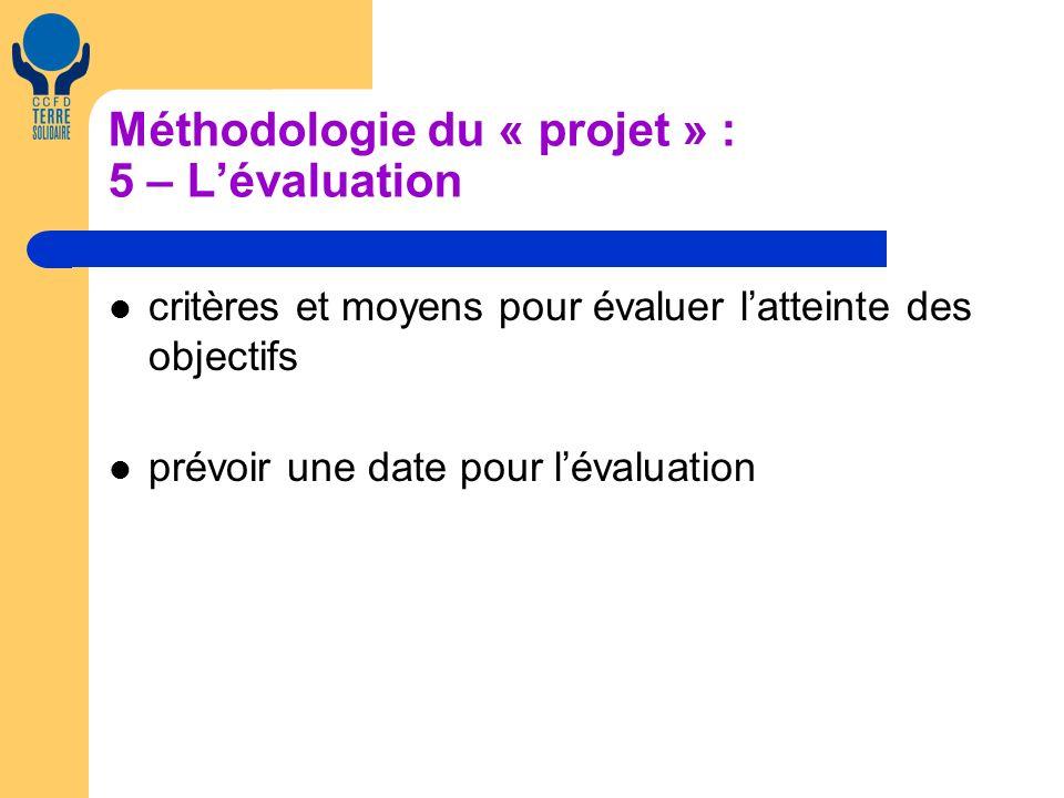 Méthodologie du « projet » : 5 – Lévaluation critères et moyens pour évaluer latteinte des objectifs prévoir une date pour lévaluation