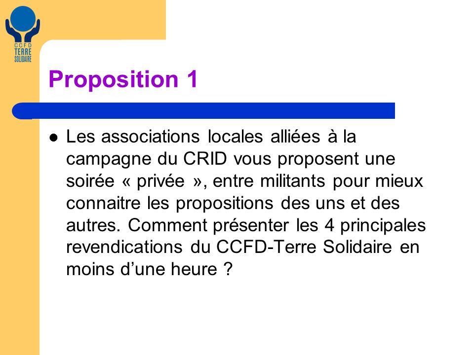 Proposition 1 Les associations locales alliées à la campagne du CRID vous proposent une soirée « privée », entre militants pour mieux connaitre les propositions des uns et des autres.