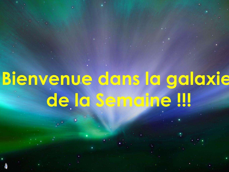 Bienvenue dans la galaxie de la Semaine !!!