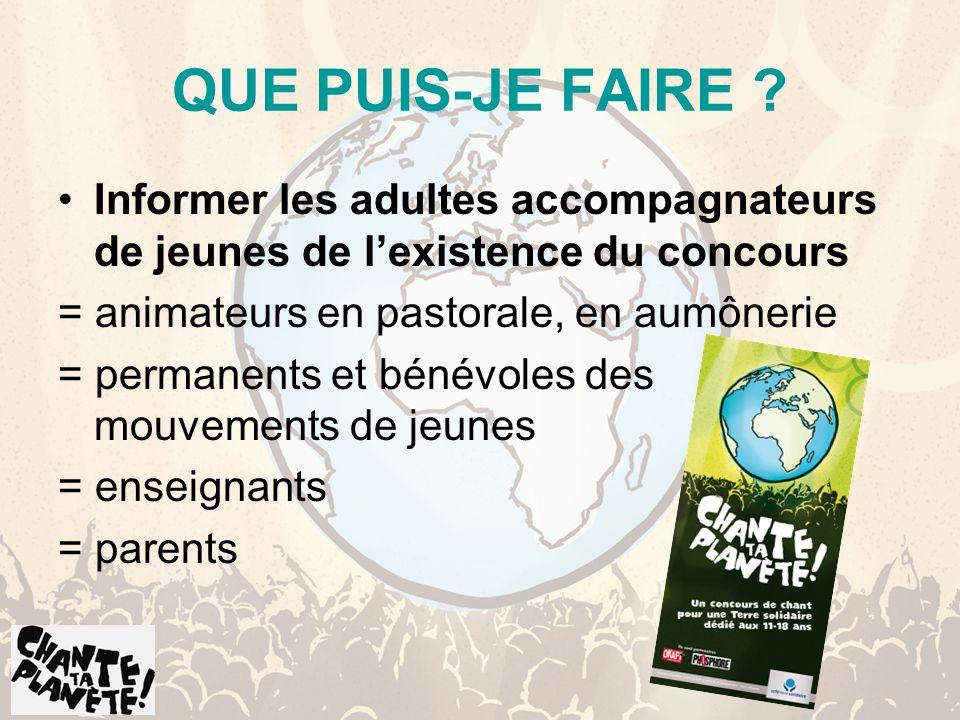 QUE PUIS-JE FAIRE ? Informer les adultes accompagnateurs de jeunes de lexistence du concours = animateurs en pastorale, en aumônerie = permanents et b