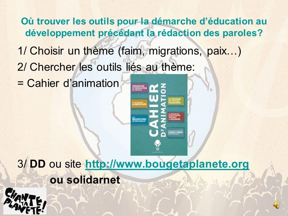 Où trouver les outils pour la démarche déducation au développement précédant la rédaction des paroles? 1/ Choisir un thème (faim, migrations, paix…) 2