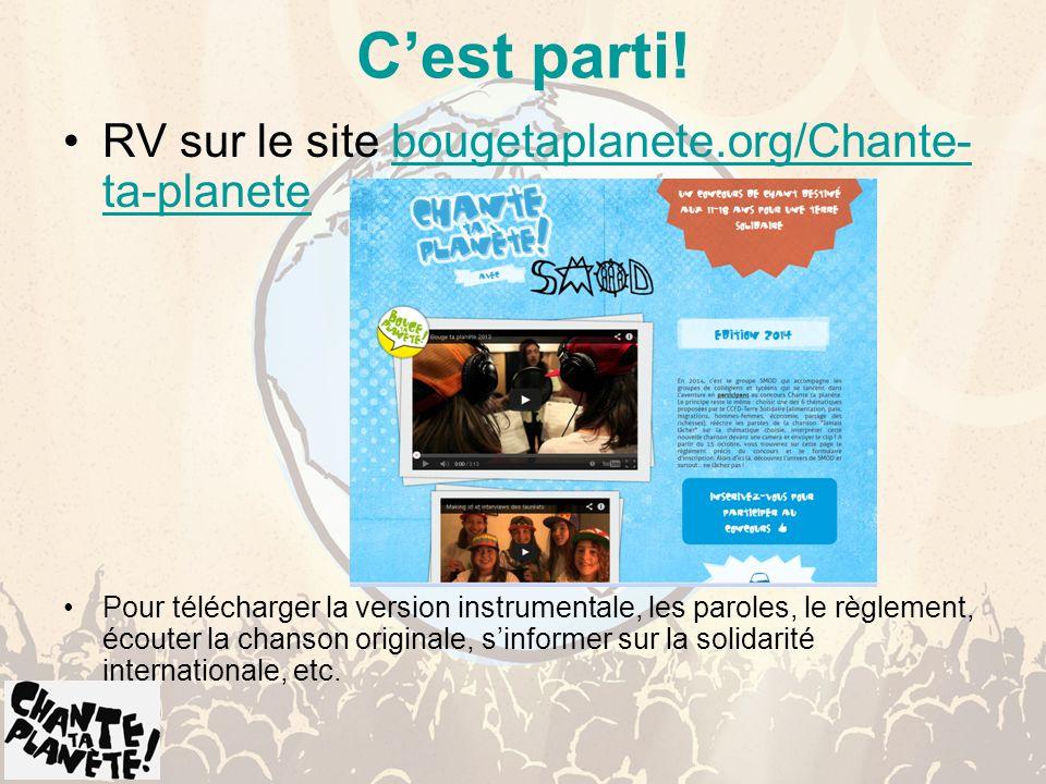 Cest parti! RV sur le site bougetaplanete.org/Chante- ta-planetebougetaplanete.org/Chante- ta-planete Pour télécharger la version instrumentale, les p