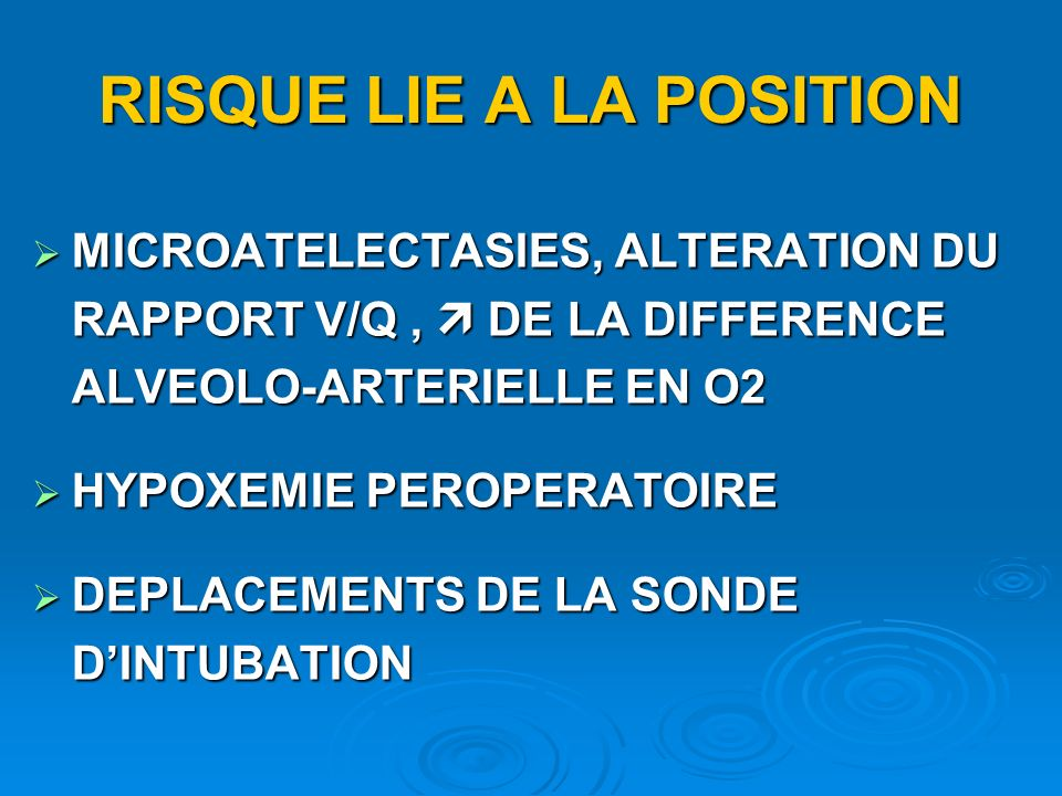 RISQUE LIE A LA POSITION MICROATELECTASIES, ALTERATION DU RAPPORT V/Q, DE LA DIFFERENCE ALVEOLO-ARTERIELLE EN O2 MICROATELECTASIES, ALTERATION DU RAPPORT V/Q, DE LA DIFFERENCE ALVEOLO-ARTERIELLE EN O2 HYPOXEMIE PEROPERATOIRE HYPOXEMIE PEROPERATOIRE DEPLACEMENTS DE LA SONDE DINTUBATION DEPLACEMENTS DE LA SONDE DINTUBATION