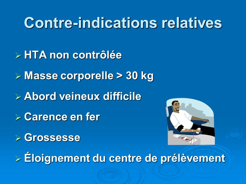 Contre-indications relatives HTA non contrôlée HTA non contrôlée Masse corporelle > 30 kg Masse corporelle > 30 kg Abord veineux difficile Abord veine