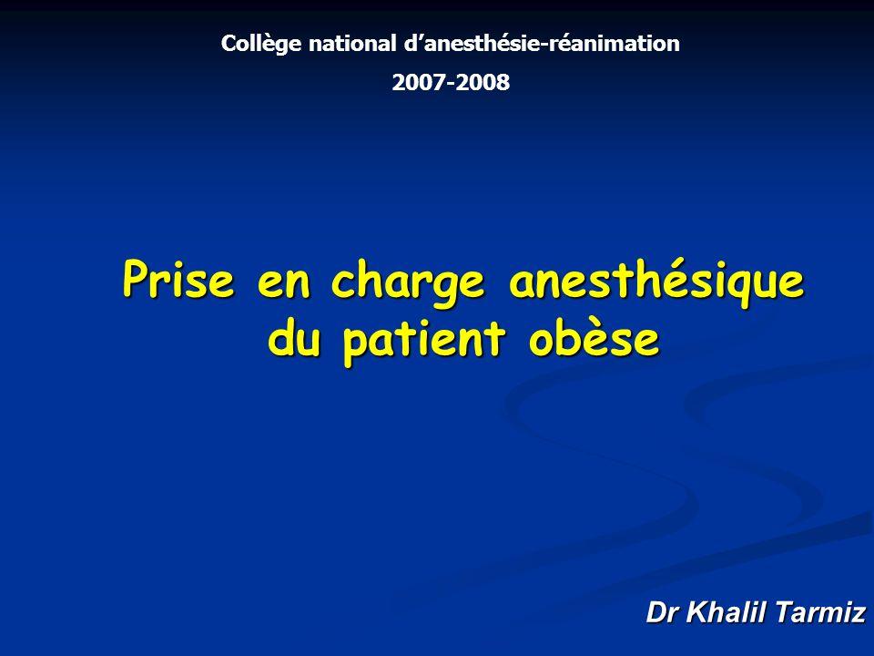 Prise en charge anesthésique du patient obèse Dr Khalil Tarmiz Collège national danesthésie-réanimation 2007-2008