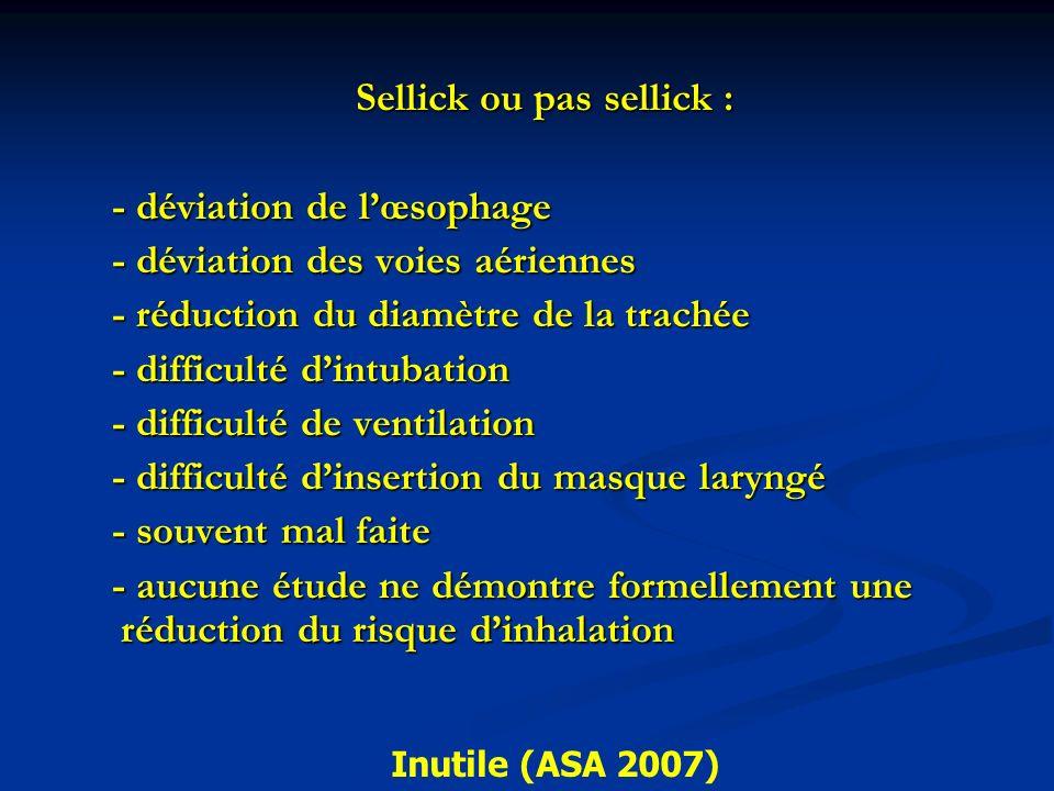 Sellick ou pas sellick : - déviation de lœsophage - déviation de lœsophage - déviation des voies aériennes - déviation des voies aériennes - réduction