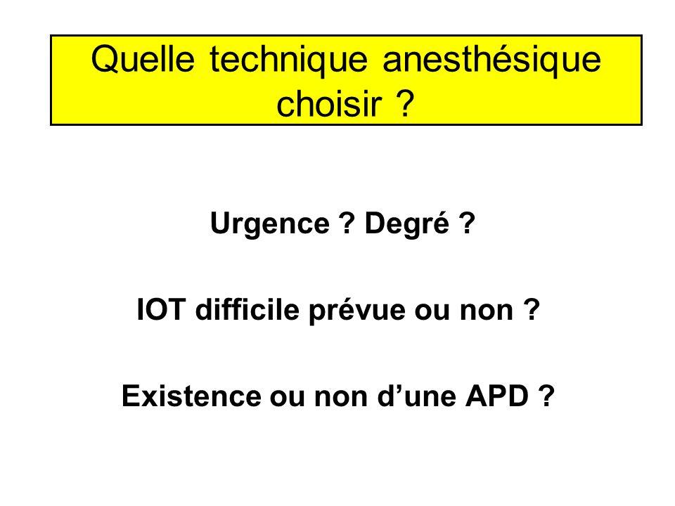 Quelle technique anesthésique choisir ? Urgence ? Degré ? IOT difficile prévue ou non ? Existence ou non dune APD ?
