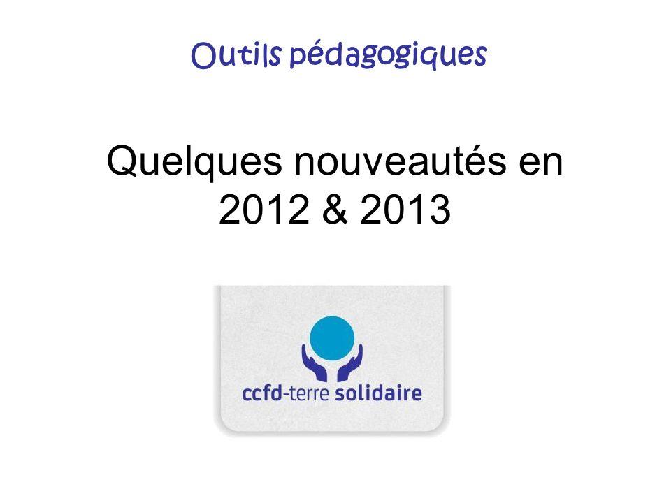 Quelques nouveautés en 2012 & 2013 Outils pédagogiques