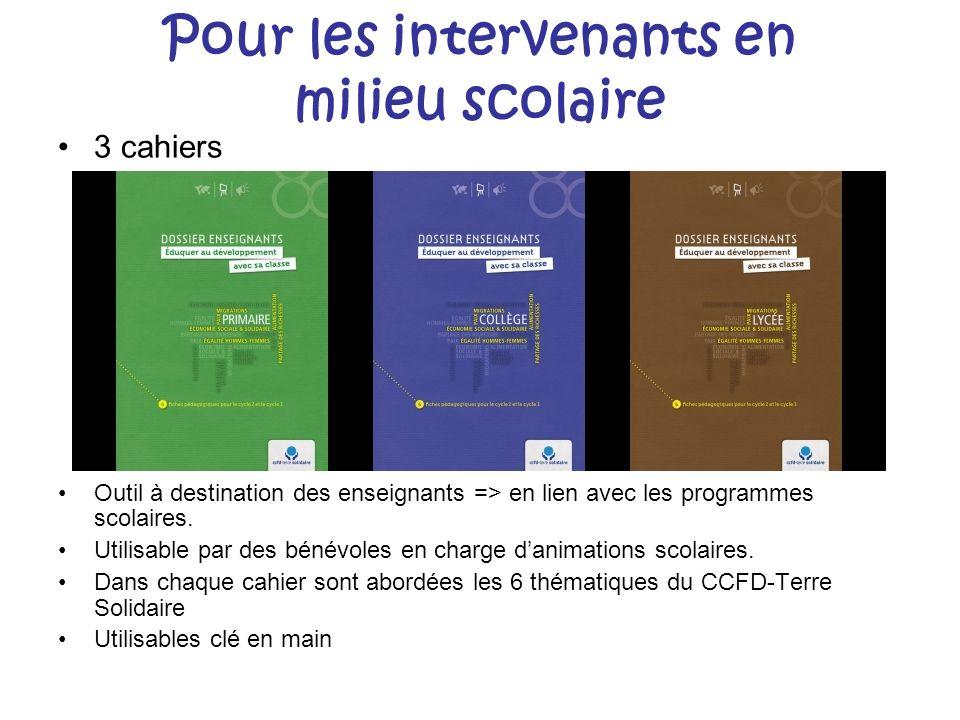 Pour les intervenants en milieu scolaire 3 cahiers Outil à destination des enseignants => en lien avec les programmes scolaires. Utilisable par des bé